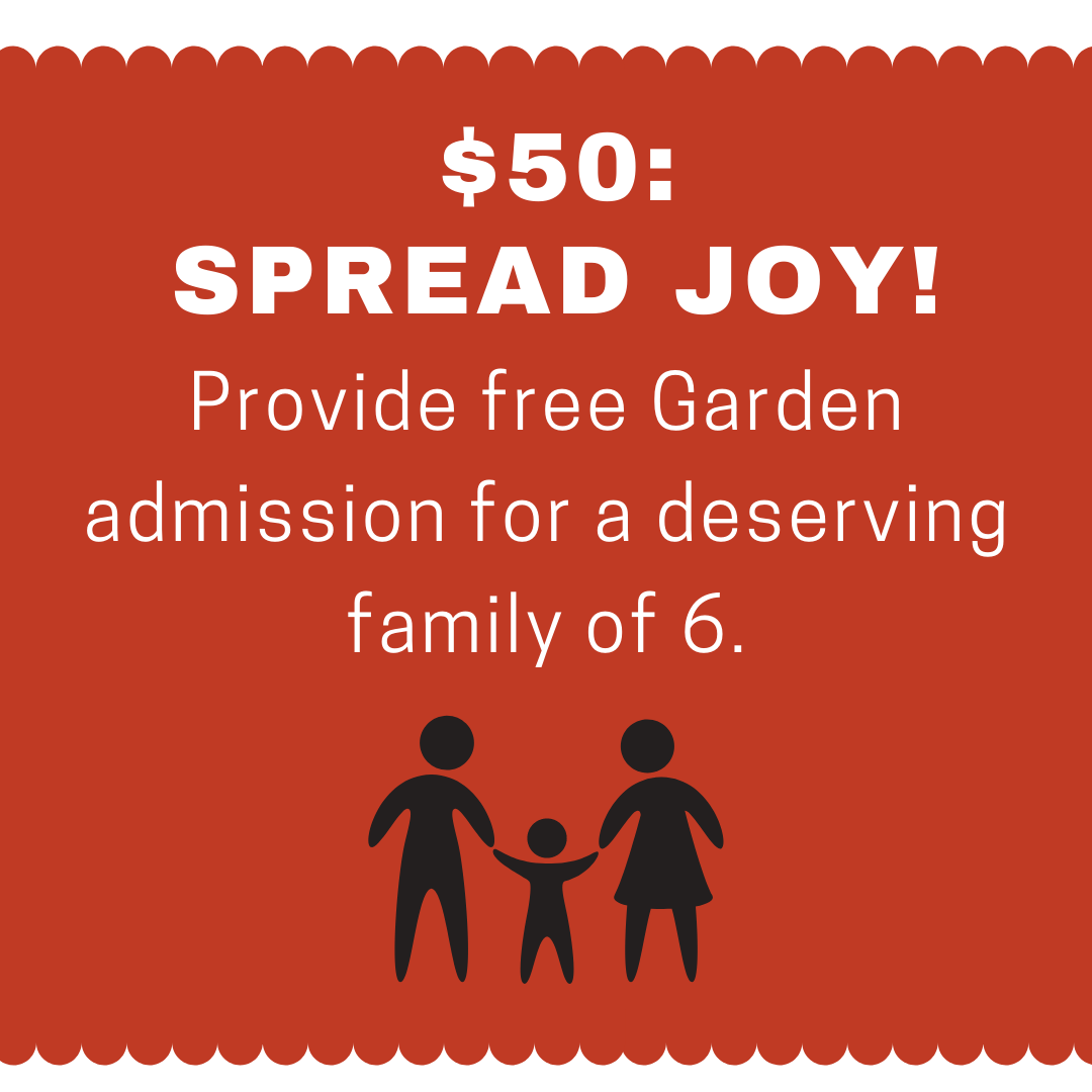 $50: Spread Joy! Provide free Garden admission for a deserving family of 6