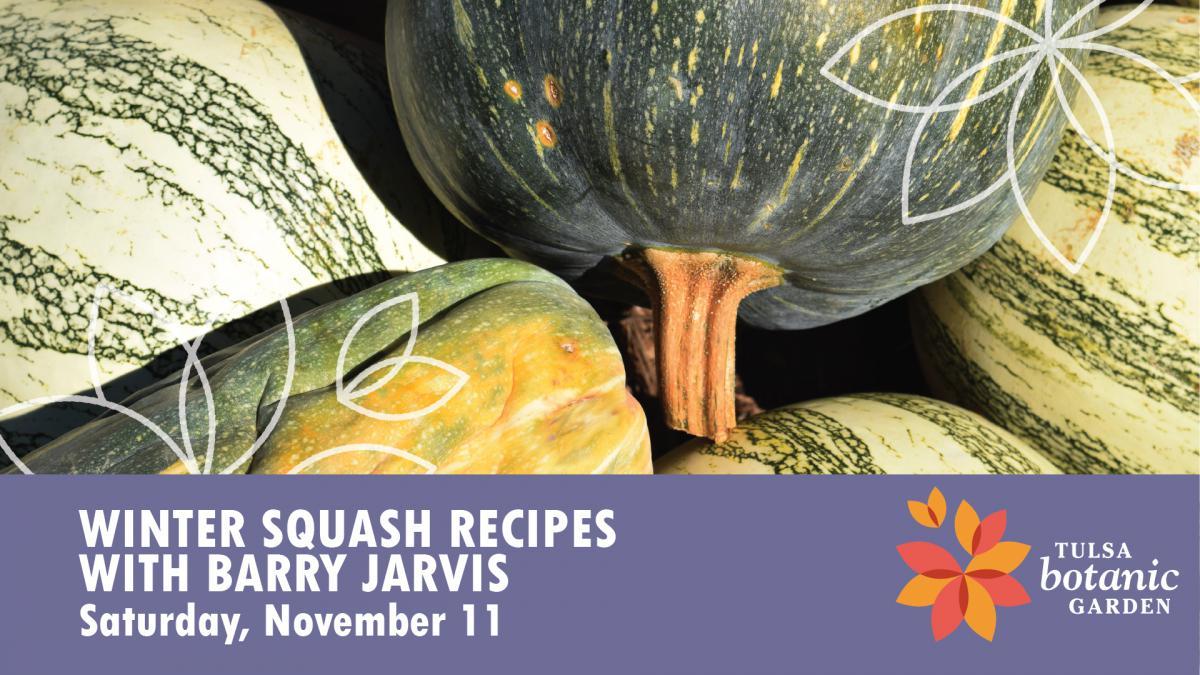 winter squash recipes with barry jarvis tulsa botanic garden